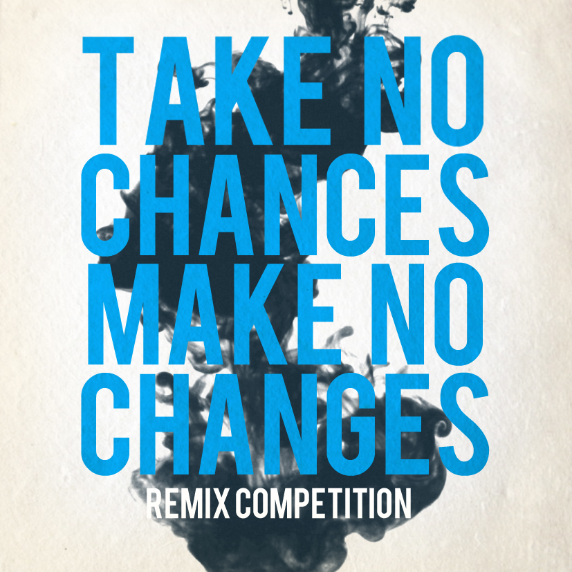 Take No Chances Make No Changes Remix Competition